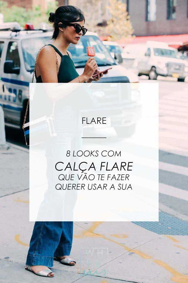 FLARE | 8 LOOKS COM CALÇA FLARE – OU PANTALONA – QUE VÃO TE FAZER QUERER USAR A SUA
