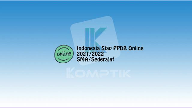 Indonesia Siap PPDB Online 2021-2022 SMA Sederajat