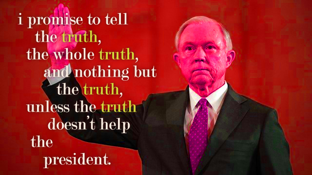 graphic of Sessions holding up his right hand, to which I've added text reading: 'I promise to tell the truth, the whole truth, and nothing but the truth, unless the truth doesn't help the president.'