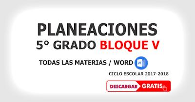 PLANEACIONES BLOQUE V QUINTO GRADO CICLO ESCOLAR 2017-2018