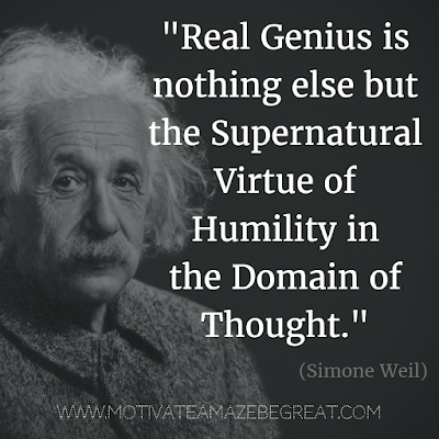 "44 Quotes About Being Humble: ""Real genius is nothing else but the supernatural virtue of humility in the domain of thought."" - Simone Weil. Inspiration For Life"