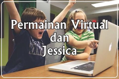 Permainan Virtual dan Jessica
