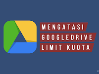 Cara Mengatasi Limit Kuota Download di Google Drive 2019