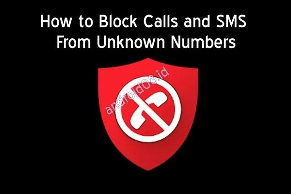 Cara Blokir Panggilan dan SMS dari Nomor Tidak Dikenal