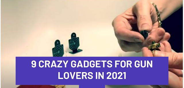 9 CRAZY GADGETS FOR GUN LOVERS IN 2021