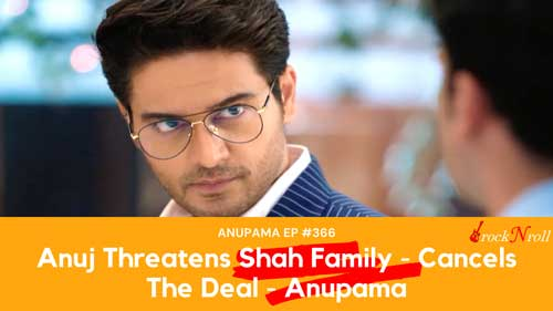 Anuj-Threatens-Shah-Family-Cancels-The-Deal-Anupama