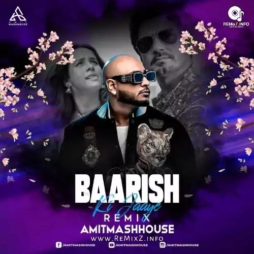 Baarish ki jaye (Remix) - Amitmashhouse