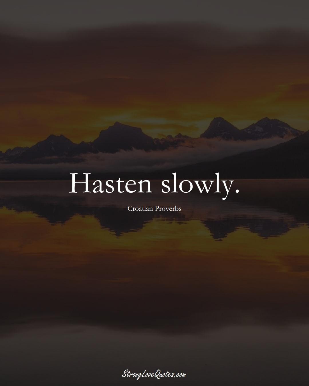 Hasten slowly. (Croatian Sayings);  #EuropeanSayings