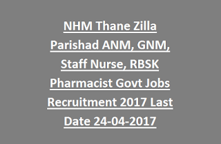 NHM Thane Zilla Parishad ANM, GNM, Staff Nurse, RBSK Pharmacist Govt Jobs Recruitment 2017 Last Date 24-04-2017