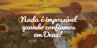 imagem de girassóis com a frase Nada é impossível quando confiamos em Deus!