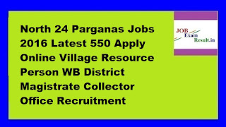North 24 Parganas Jobs 2016 Latest 550 Apply Online Village Resource Person WB District Magistrate Collector Office Recruitment
