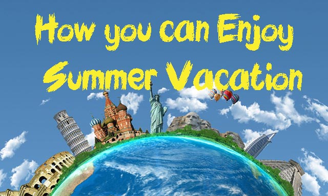 How you can Enjoy Summer Vacation