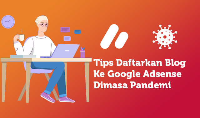 Tips Daftarkan Blog Ke Google Adsense Dimasa Pandemi