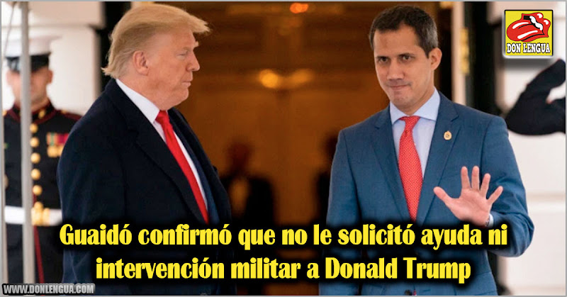 Guaidó confirmó que no le solicitó intervención militar a Donald Trump