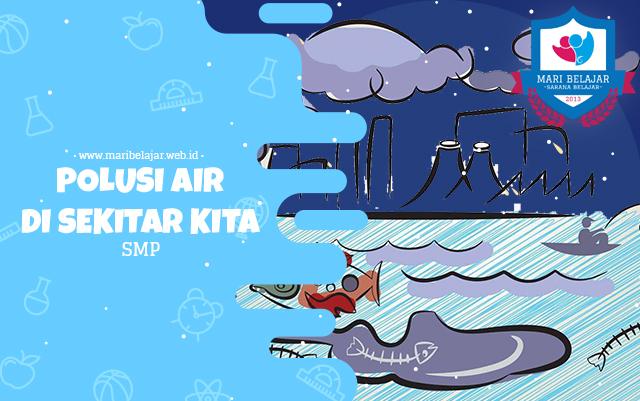 Mari Belajar - Polusi Air di Sekitar Kita (11 Mei 2020)