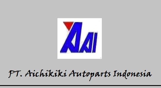Loker Kawasan KIIC Karawang PT.Aichikiki Autoparts Indonesia 2018