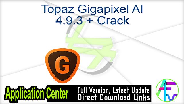 Topaz Gigapixel AI 4.9.3 + Crack