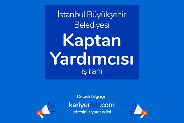 İstanbul Büyükşehir Belediyesi, kaptan yardımcısı iş ilanı yayınladı. Kariyer İBB iş ilanları kariyeribb.com'da!
