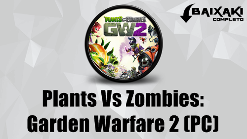 Plants Vs Zombies Garden Warfare 2 PC + Crack