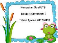 Download Kumpulan Soal UTS Kelas 4 Semester 2 Terbaru 2017-2018