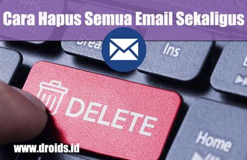 Cara Hapus Semua Email Sekaligus