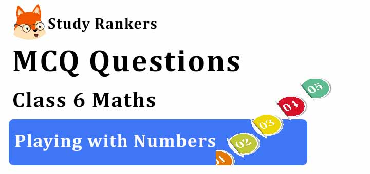MCQ Questions for Class 7 Maths: Ch 3 Playing with Numbers