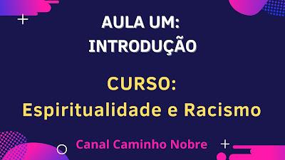 Curso Gratuito Espiritualidade e Racismo (Aula 1): introdução