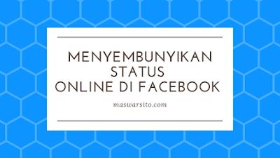 Cara menyembunyikan status online di facebook melalui pc dan android