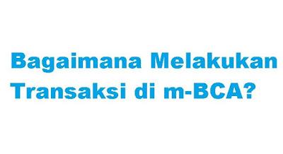 sebuah layanan perbankan yang dimiliki oleh Perusahaan Perbankan Bank Central Asia  Cara Transfer Uang Lewat M Banking BCA