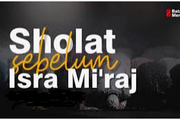 Sejarah Shalat Nabi SAW dan Umatnya Sebelum Isra' Mi'raj.