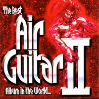 The Best Air Guitar Album in the World...Ever! Volume II