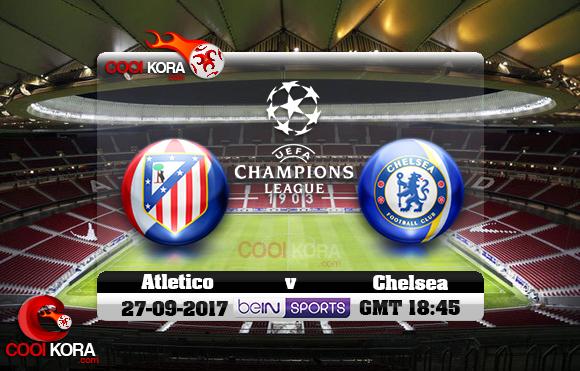 مشاهدة مباراة أتلتيكو مدريد وتشيلسي اليوم 27-9-2017 في دوري أبطال أوروبا
