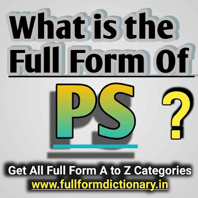 Full Form of PS, Full, Form, Of, Ps, Full form of ps , Full form of ps in instagram, Full form of ps in chat, Full form of ps group, Full form of ps in photos, Full form of ps power, Full form of ps
