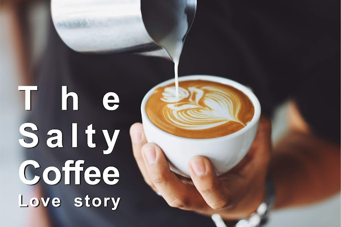 """World Famous Love Story """"The salty Coffee"""""""