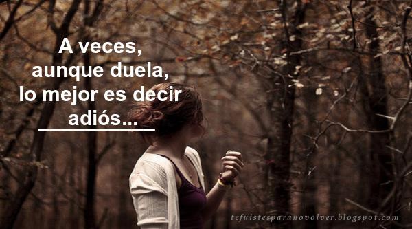 A veces, aunque duela, lo mejor es decir adiós... A veces un minuto es suficiente, para que una persona te haga feliz o te decepcione. - Frases de la vida, Dolor, Decir Adiós, Momentos, Decisiones, Felicidad, Decepciones, Frases para ellos, Frases tristes de amor,