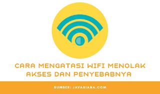 5 Cara Mengatasi Wifi Menolak Akses dan Penyebabnya