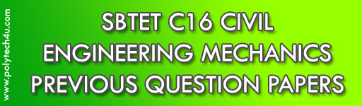 SBTET DIPLOMA ENGINEERING MECHANICS PREVIOUS QUESTION PAPERS C16