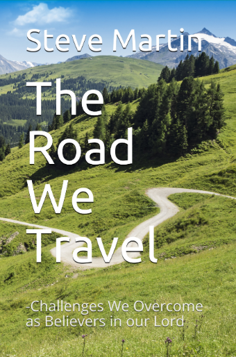 The Road We Travel - Challenges We Overcome as Believers in our Lord