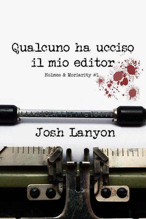 """Doppia recensione: """"Qualcuno ha ucciso il mio editor"""" (Serie Holmes & Moriarity #1) di Josh Lanyon"""
