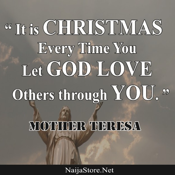 Mother Teresa: It is CHRISTMAS Every Time You Let GOD LOVE Others through YOU - Quotes