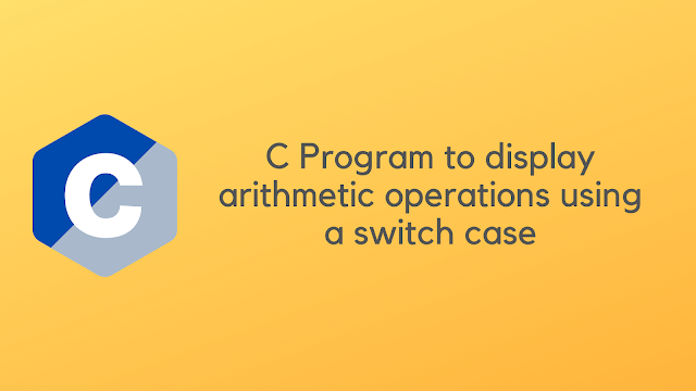 C Program to display arithmetic operations using a switch case
