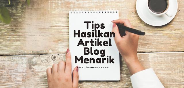 Tips hasilkan artikel blog menarik