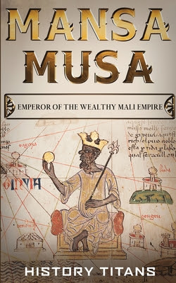 Review: Mansa Musa: Emperor of The Wealthy Mali Empire by History Titans
