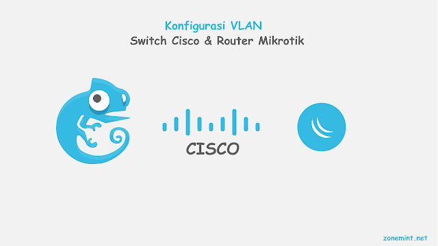 Cara Konfigurasi VLAN di router Mikrotik dengan switch Cisco
