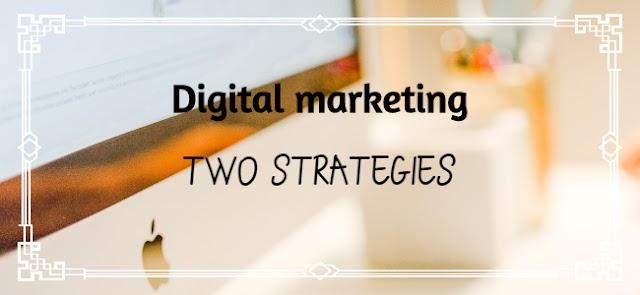Digital marketing | Two strategies