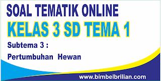 Kali ini  menyajikan latihan soall berbentuk online utk memudahkan putra Soal Tematik Online Kelas 3 SD Tema 1 Subtema 3 Pertumbuhan Hewan - Langsung Ada Nilainya