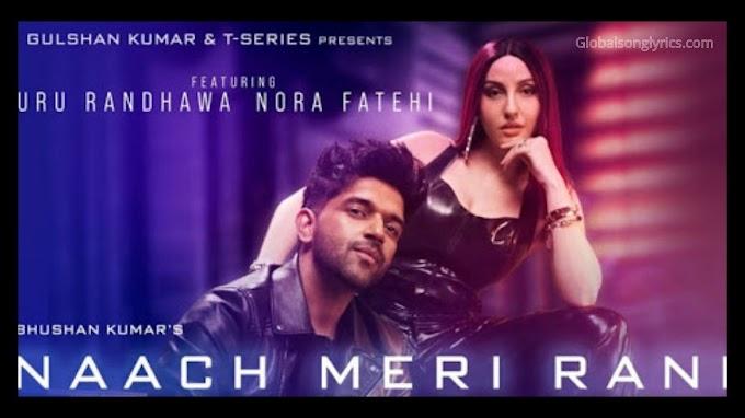 Naach Meri Rani Song Lyrics by Guru Randhawa Ft. Nora Fatehi