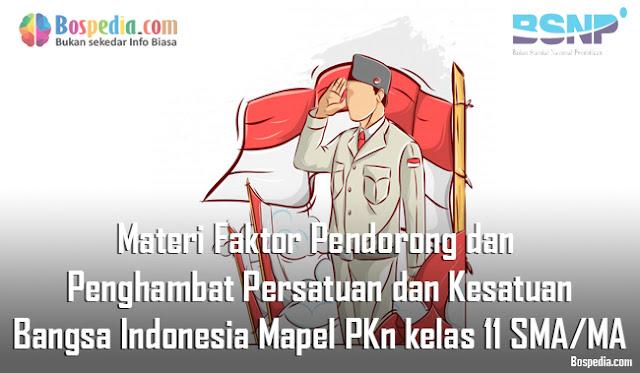 Materi Faktor Pendorong dan Penghambat Persatuan dan Kesatuan Bangsa Indonesia Mapel PKn kelas 11 SMA/MA