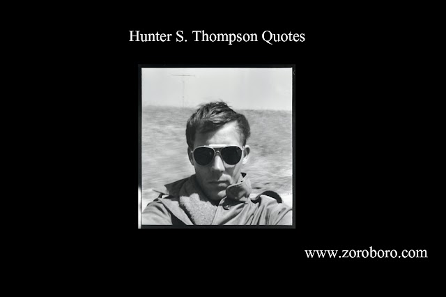 Hunter S. Thompson Quotes. Life, Love, & Friendship. Hunter S. Thompson Inspiring Thoughts