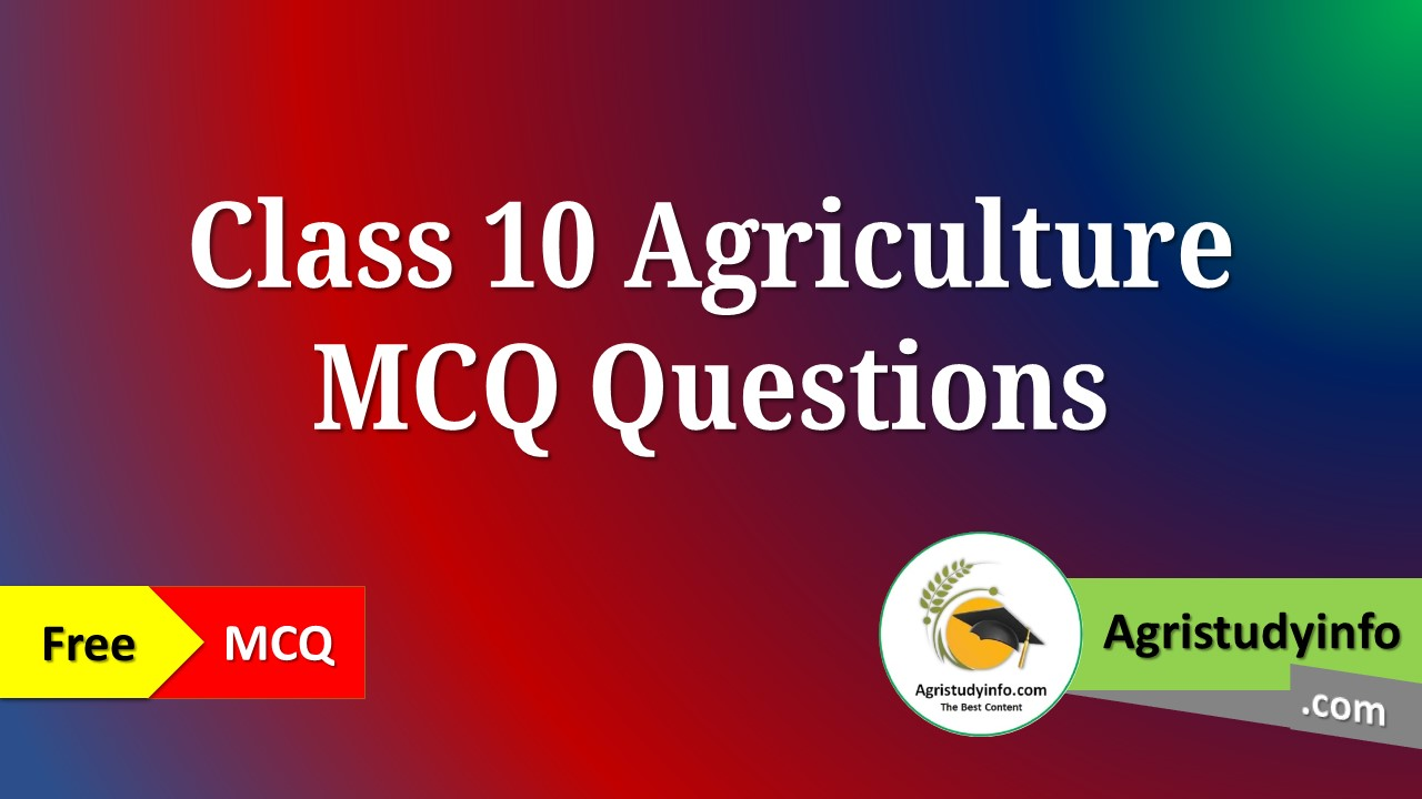 Read more about the article Class 10 Agriculture MCQ Questions Part – 2nd